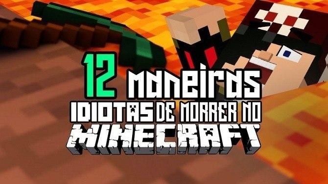 12 Maneiras Idiotas de Morrrer no Minecraft