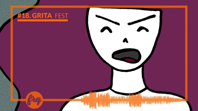 Frequência #18 – GRITA Fest