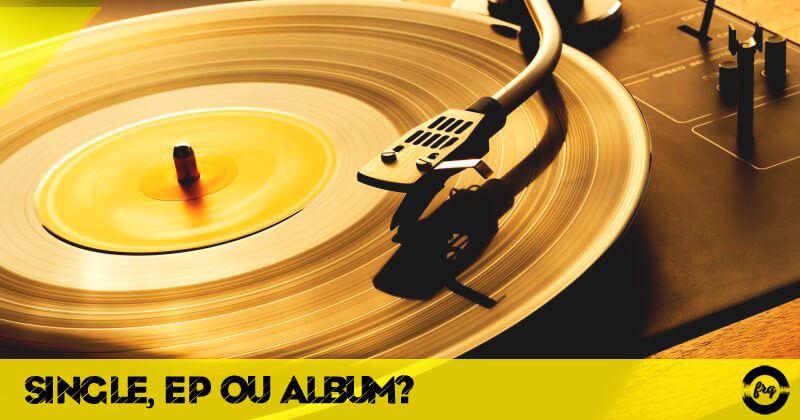 Single, EP ou álbum?